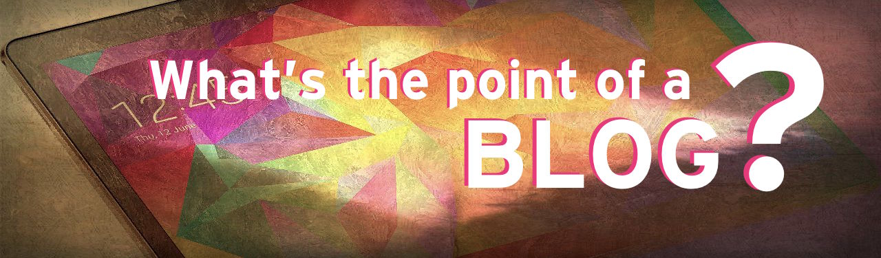 What's the Point of a Blog?